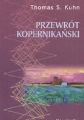 Okładka książki Przewrót kopernikański. Astronomia planetarna w dziejach myśli Zachodu Thomas Kuhn