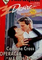 Okładka książki Operacja Mamusia Caroline Cross