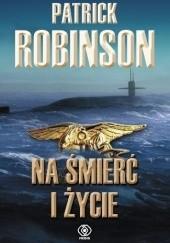 Okładka książki Na śmierć i życie Patrick Robinson