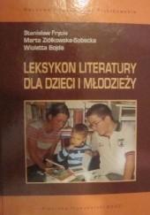 Okładka książki Leksykon literatury dla dzieci i młodzieży Stanisław Frycie,Marta Ziółkowska-Sobecka