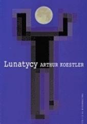 Okładka książki Lunatycy. Historia zmiennych poglądów człowieka na wszechświat Arthur Koestler