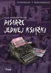 Okładka książki Pisarze jednej książki Olga Romańska-Malina