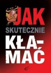 Okładka książki Jak skutecznie kłamać Waldemar Kuligowski