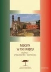Okładka książki Meksyk w XXI wieku. Polityka - społeczeństwo - gospodarka Karol Derwich