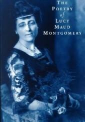 Okładka książki The Poetry of Lucy Maud Montgomery Lucy Maud Montgomery