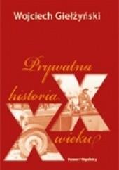 Okładka książki Prywatna historia XX wieku Wojciech Giełżyński