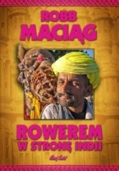 Okładka książki Rowerem w stronę Indii Robert Maciąg