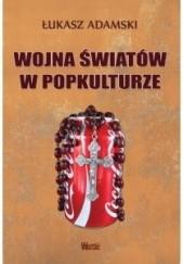 Okładka książki Wojna światów w popkulturze Łukasz Adamski
