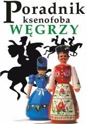 Okładka książki Poradnik ksenofoba. Węgrzy Miklós Vámos,Mátyás Sárközi