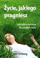 Okładka książki Życie, jakiego pragniesz John Ortberg