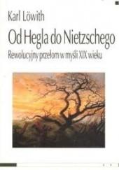 Okładka książki Od Hegla do Nietzschego. Rewolucyjny przełom w myśli XIX wieku Karl Lowith