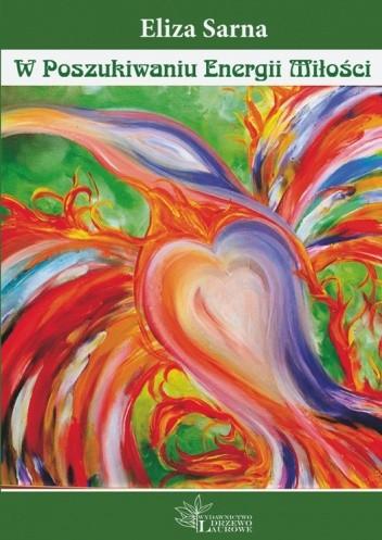 Okładka książki W Poszukiwaniu Energii Miłości Eliza Sarna