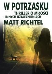 Okładka książki W potrzasku. Thriller o miłości i innych uzależnieniach Matt Richtel