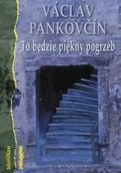 Okładka książki To będzie piękny pogrzeb Václav Pankovčín