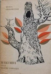 Okładka książki Makumba czyli Drzewo Gadające Michał Choromański