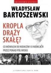 Okładka książki Kropla drąży skałę? Co mówiłem do Niemców i o Niemcach przez ponad pół wieku. Władysław Bartoszewski