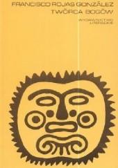 Okładka książki Twórca bogów Francisco Rojas González