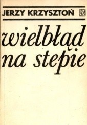 Okładka książki Wielbłąd na stepie Jerzy Krzysztoń