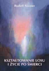 Okładka książki Kształtowanie losu i życie po śmierci Rudolf Steiner