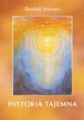 Okładka książki Historia tajemna : ezoteryczne rozważania związków karmicznych osób i zdarzeń w historii świata Rudolf Steiner