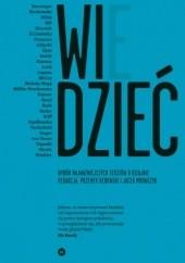 Okładka książki WIDZIEĆ/WIEDZIEĆ. Wybór najważniejszych tekstów o dizajnie praca zbiorowa,Jacek Mrowczyk,David Barringer,Przemek Dębowski