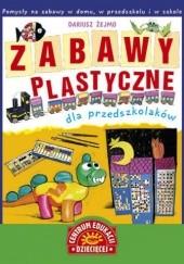 Okładka książki Zabawy plastyczne dla przedszkolaków Dariusz Żejmo