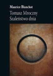 Okładka książki Tomasz Mroczny. Szaleństwo dnia Maurice Blanchot