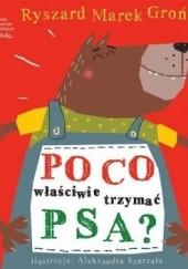 Okładka książki Po co właściwie trzymać psa? Ryszard Marek Groński