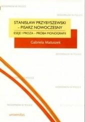 Okładka książki Stanisław Przybyszewski - pisarz nowoczesny. Eseje i proza - próba monografii Gabriela Matuszek
