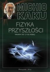 Okładka książki Fizyka przyszłości. Nauka do 2100 roku Michio Kaku