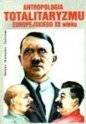 Okładka książki Antropologia totalitaryzmu europejskiego XX wieku Barbara Olszewska-Dyoniziak