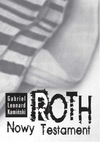 Okładka książki ROTH. Nowy Testament Gabriel Leonard Kamiński
