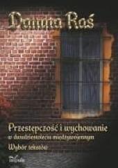 Okładka książki Przestępczość i wychowanie w dwudziestoleciu międzywojennym Danuta Raś