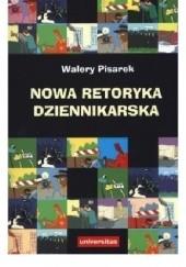Okładka książki Nowa retoryka dziennikarska Walery Pisarek