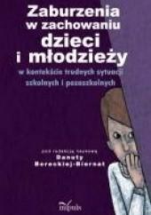 Okładka książki Zaburzenia w zachowaniu dzieci i młodzieży w kontekście trudnych sytuacji szkolnych i pozaszkolnych Danuta Borecka-Biernat
