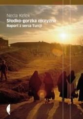 Okładka książki Słodko-gorzka ojczyzna. Raport z serca Turcji Necla Kelek
