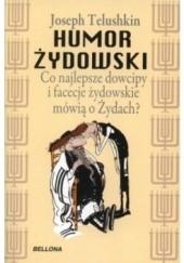 Okładka książki Humor żydowski. Co najlepsze dowcipy i facecje żydowskie mówią o Żydach? Joseph Telushkin