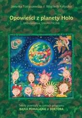 Okładka książki Opowieści z planety Holo. Opowiadania terapeutyczne Jovanka Tomaszewska,Wojciech Kołyszko