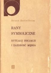 Okładka książki Rany symboliczne. Rytuały inicjacji i zazdrość męska Bruno Bettelheim