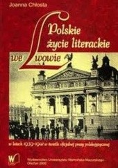 Okładka książki Polskie życie literackie we Lwowie w latach 1939-1941 w świetle oficjalnej prasy polskojęzycznej Joanna Chłosta