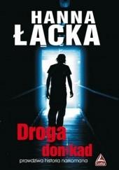 Okładka książki Droga donikąd. Prawdziwa historia narkomana Hanna Łącka