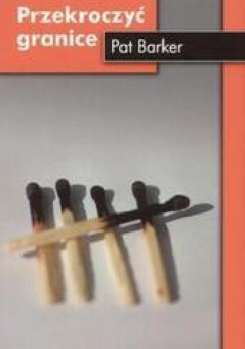 Okładka książki Przekroczyć granice Pat Barker