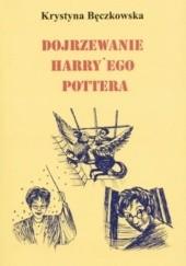 Okładka książki Dojrzewanie Harryego Pottera Krystyna Bęczkowska