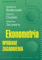 Okładka książki Ekonometria. Wybrane zagadnienia Bolesław Borkowski,Hanna Dudek,Wiesław Szczesny