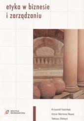 Okładka książki Etyka w biznesie i zarządzaniu Krzysztof Kietliński,Victor Martinez Reyes,Tadeusz Oleksyn