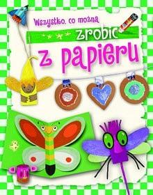 Okładka książki Wszystko, co można zrobić z papieru Aniela Cholewińska-Szkolik