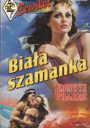 Okładka książki Biała szamanka Bronwyn Williams