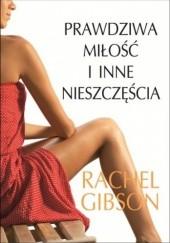 Okładka książki Prawdziwa miłość i inne nieszczęścia Rachel Gibson
