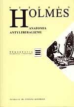 Okładka książki Anatomia antyliberalizmu Stephen Holmes