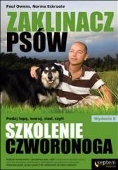 Okładka książki Zaklinacz psów. Podaj łapę, waruj, siad, czyli szkolenie czworonoga Paul Owens,Norma Eckroate